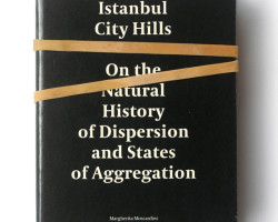 Istanbul City Hills - On the Natural History of Dispersion and States of Aggregation, 2013. Cover cm 17,5x2,5x13,5, Blu Ray disc, print on paper gr.200, book, AAVV, 142 pp., color, LIBRIA ed, printed in Istanbul in September 2013. Courtesy MAXXi Foundation